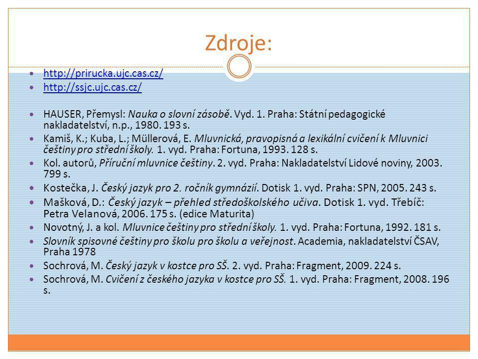 Zdroje:  http://prirucka.ujc.cas.cz/ http://prirucka.ujc.cas.cz/  http://ssjc.ujc.cas.cz/ http://ssjc.ujc.cas.cz/  HAUSER, Přemysl: Nauka o slovní