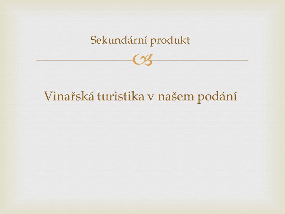  Sekundární produkt Vinařská turistika v našem podání