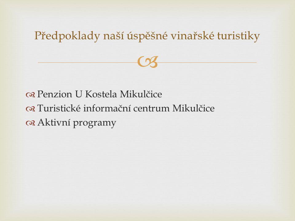   Penzion U Kostela Mikulčice  Turistické informační centrum Mikulčice  Aktivní programy Předpoklady naší úspěšné vinařské turistiky