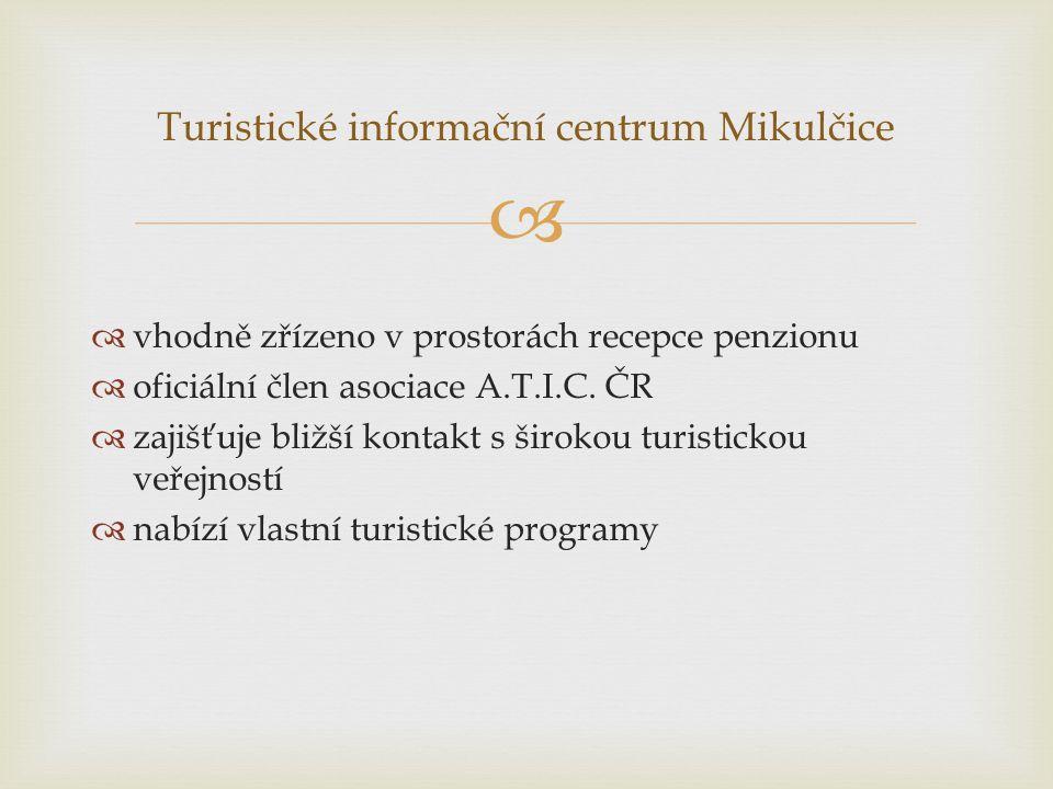   vhodně zřízeno v prostorách recepce penzionu  oficiální člen asociace A.T.I.C. ČR  zajišťuje bližší kontakt s širokou turistickou veřejností  n