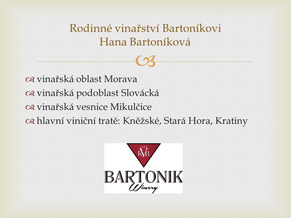   vinařská oblast Morava  vinařská podoblast Slovácká  vinařská vesnice Mikulčice  hlavní viniční tratě: Kněžské, Stará Hora, Kratiny Rodinné vin
