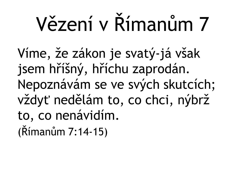 Vězení v Římanům 7 Víme, že zákon je svatý-já však jsem hříšný, hříchu zaprodán. Nepoznávám se ve svých skutcích; vždyť nedělám to, co chci, nýbrž to,