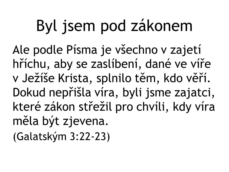 Byl jsem pod zákonem Ale podle Písma je všechno v zajetí hříchu, aby se zaslíbení, dané ve víře v Ježíše Krista, splnilo těm, kdo věří. Dokud nepřišla
