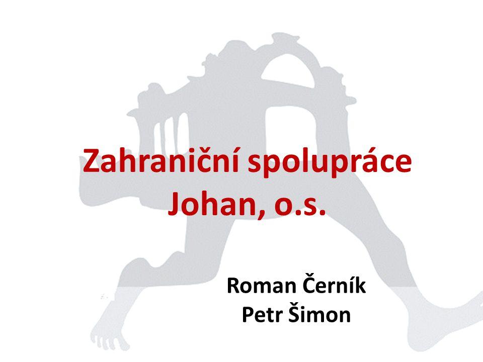 Zahraniční spolupráce Johan, o.s. Roman Černík Petr Šimon
