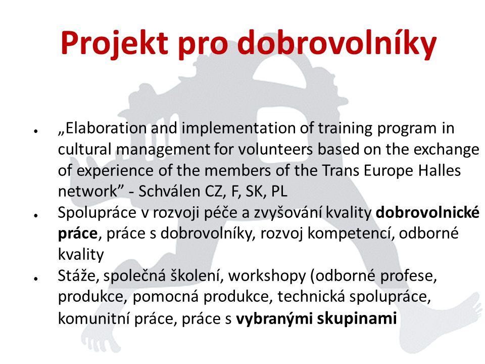 """Projekt pro dobrovolníky ● """"Elaboration and implementation of training program in cultural management for volunteers based on the exchange of experien"""