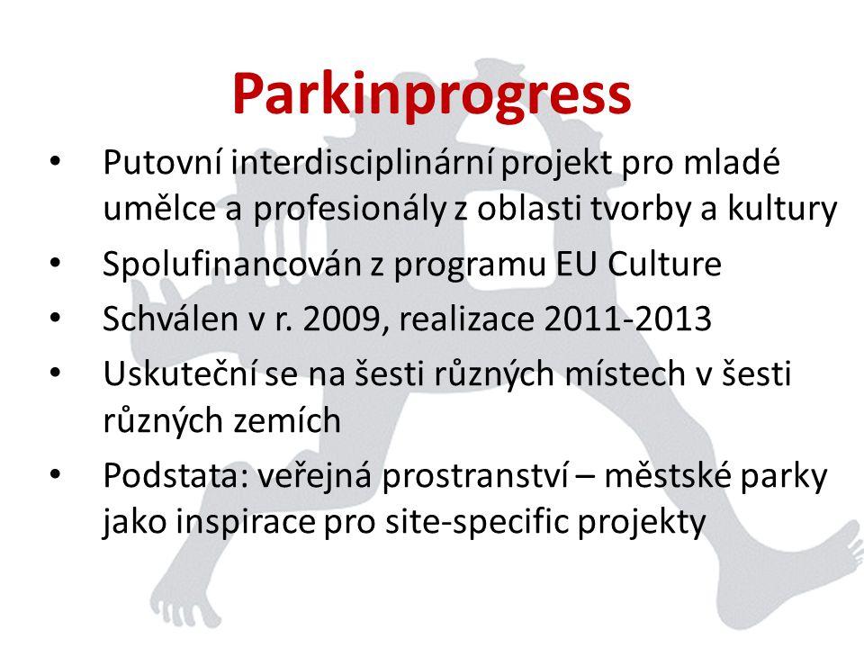 Parkinprogress • Partneři projektu: • Transcultures (Mons, Belgie) • Executive World Event Young Artist (Nottingham, Velká Británie) • NOASS (Riga, Lotyšsko) • Johan, o.