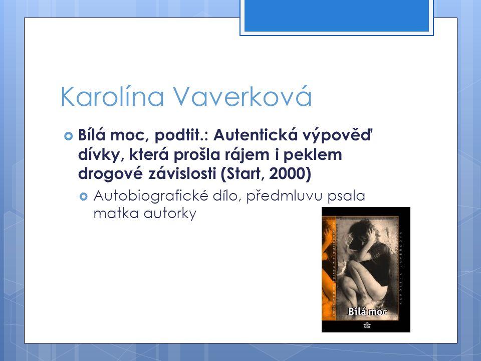 Karolína Vaverková  Bílá moc, podtit.: Autentická výpověď dívky, která prošla rájem i peklem drogové závislosti (Start, 2000)  Autobiografické dílo, předmluvu psala matka autorky