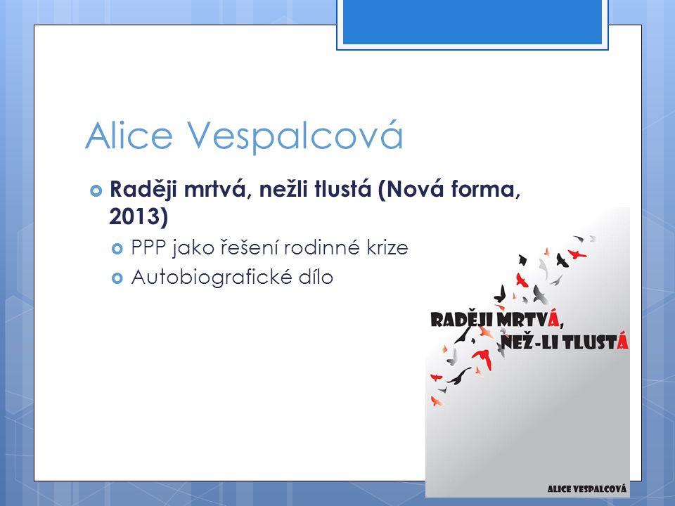 Alice Vespalcová  Raději mrtvá, nežli tlustá (Nová forma, 2013)  PPP jako řešení rodinné krize  Autobiografické dílo