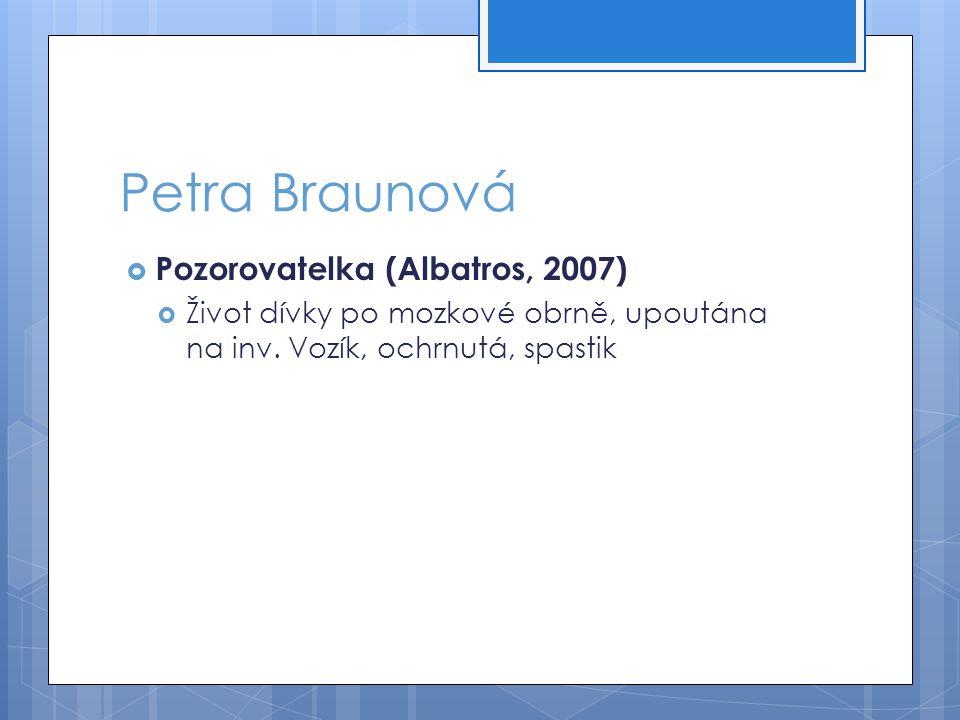 Petra Braunová  Pozorovatelka (Albatros, 2007)  Život dívky po mozkové obrně, upoutána na inv.