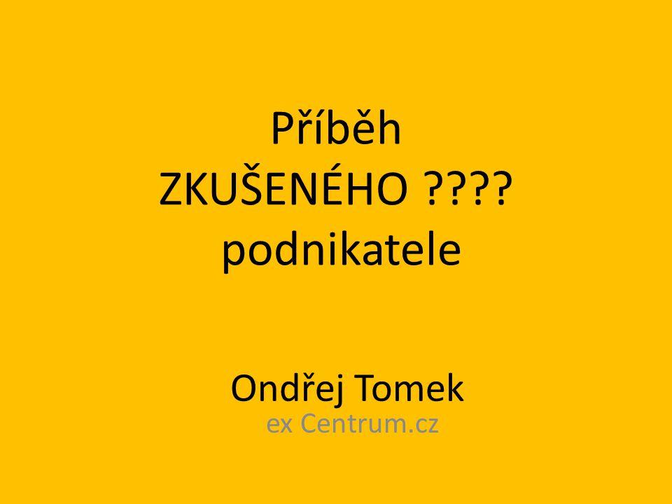 Příběh ZKUŠENÉHO ???? podnikatele Ondřej Tomek ex Centrum.cz
