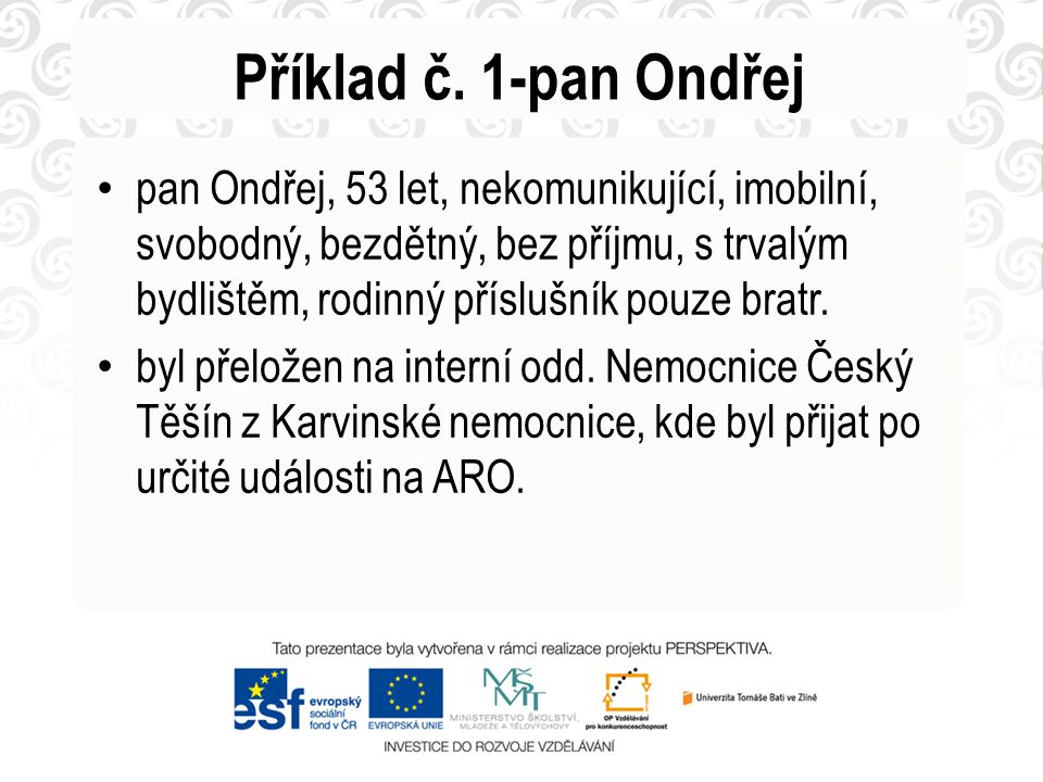 Příklad č. 1-pan Ondřej • pan Ondřej, 53 let, nekomunikující, imobilní, svobodný, bezdětný, bez příjmu, s trvalým bydlištěm, rodinný příslušník pouze