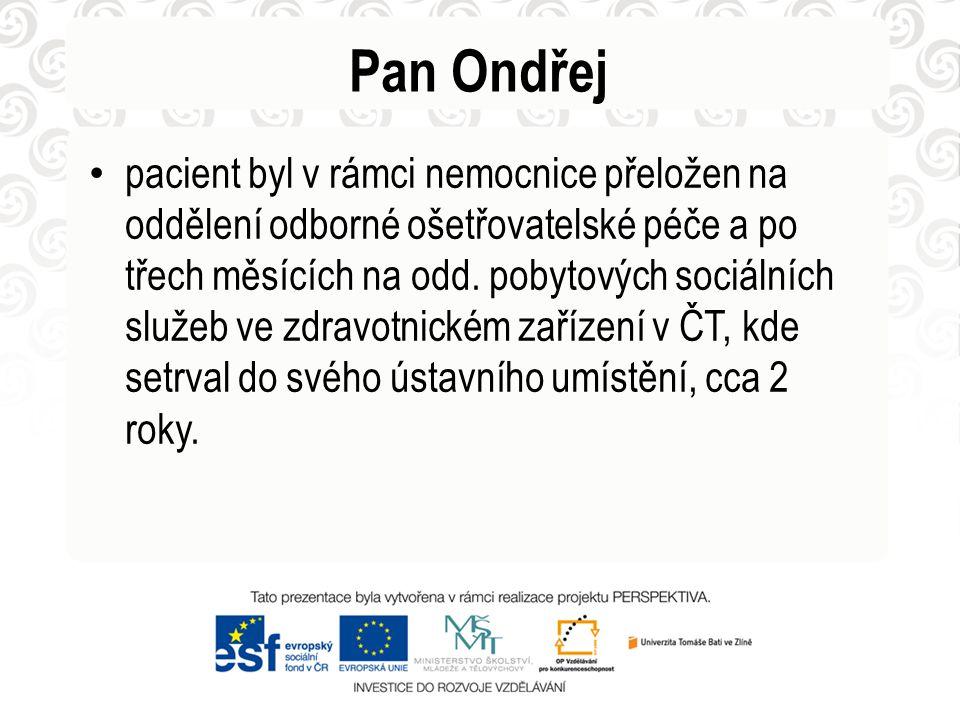 Pan Ondřej • pacient byl v rámci nemocnice přeložen na oddělení odborné ošetřovatelské péče a po třech měsících na odd. pobytových sociálních služeb v