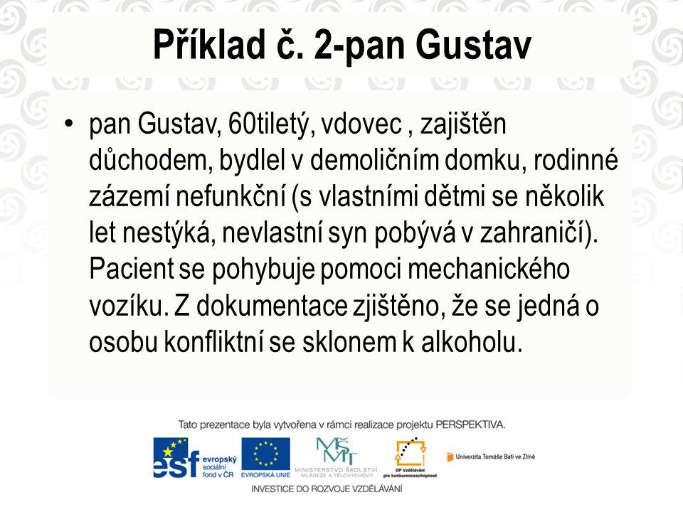 Příklad č. 2-pan Gustav • pan Gustav, 60tiletý, vdovec, zajištěn důchodem, bydlel v demoličním domku, rodinné zázemí nefunkční (s vlastními dětmi se n