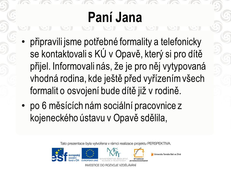 Paní Jana • připravili jsme potřebné formality a telefonicky se kontaktovali s KÚ v Opavě, který si pro dítě přijel. Informovali nás, že je pro něj vy