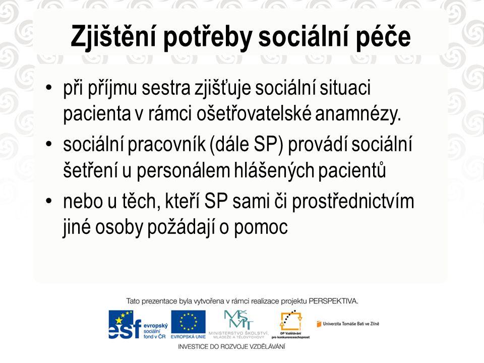 Zjištění potřeby sociální péče • při příjmu sestra zjišťuje sociální situaci pacienta v rámci ošetřovatelské anamnézy. • sociální pracovník (dále SP)