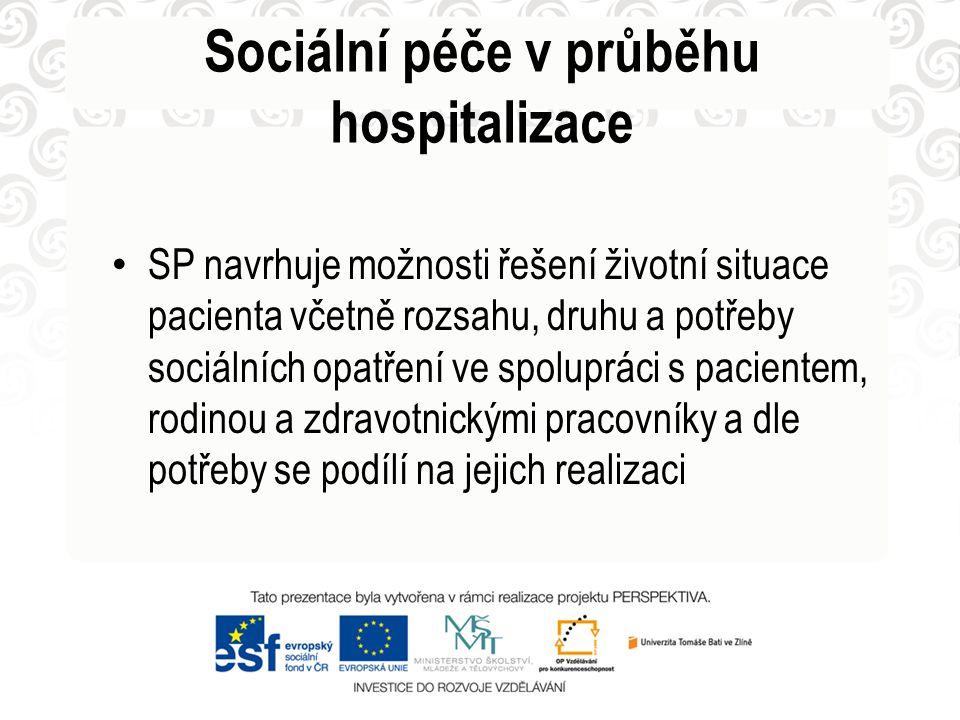 Sociální péče v průběhu hospitalizace • SP navrhuje možnosti řešení životní situace pacienta včetně rozsahu, druhu a potřeby sociálních opatření ve sp