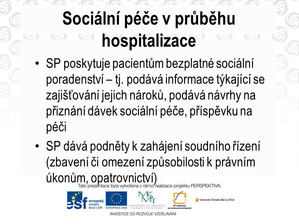 Sociální péče v průběhu hospitalizace • SP poskytuje pacientům bezplatné sociální poradenství – tj. podává informace týkající se zajišťování jejich ná