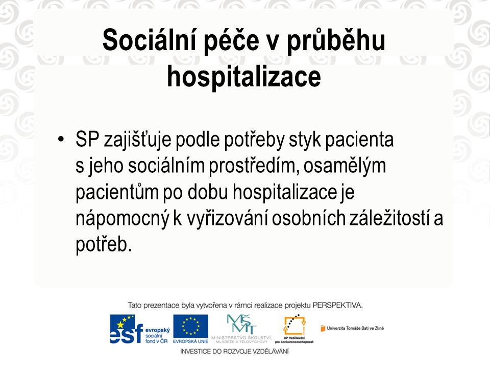 Sociální péče v průběhu hospitalizace • SP zajišťuje podle potřeby styk pacienta s jeho sociálním prostředím, osamělým pacientům po dobu hospitalizace