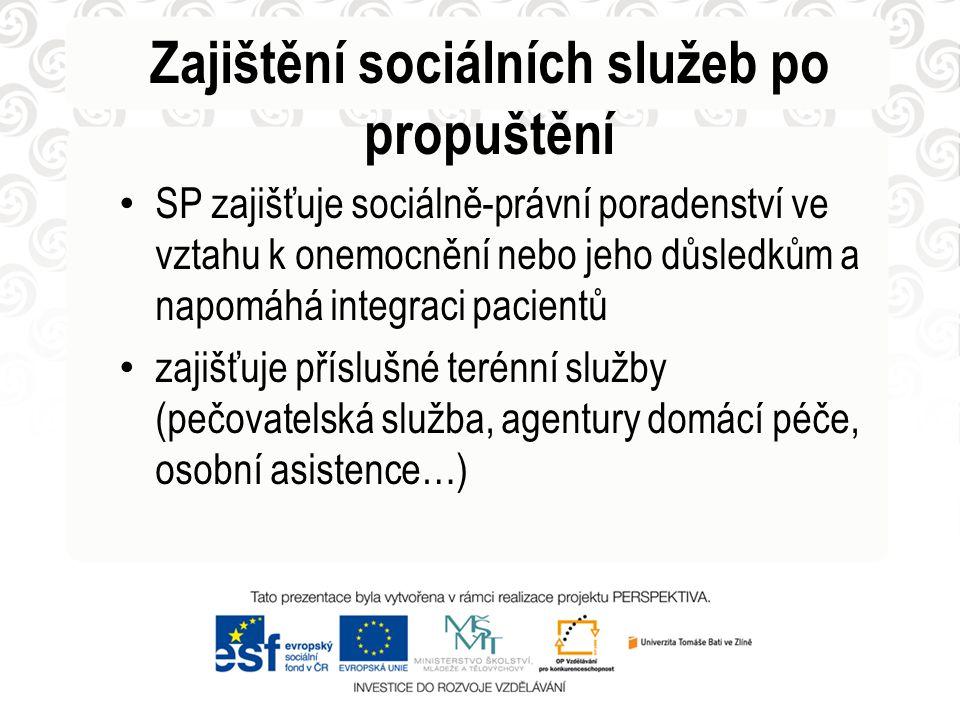 Zajištění sociálních služeb po propuštění • SP zajišťuje sociálně-právní poradenství ve vztahu k onemocnění nebo jeho důsledkům a napomáhá integraci p