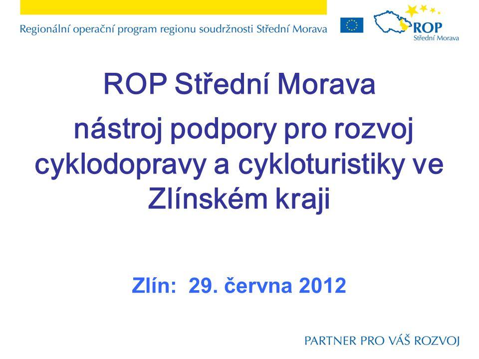 ROP Střední Morava nástroj podpory pro rozvoj cyklodopravy a cykloturistiky ve Zlínském kraji Zlín: 29.