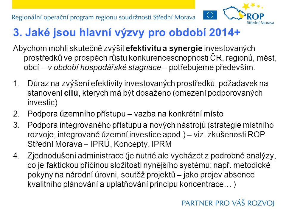 3. Jaké jsou hlavní výzvy pro období 2014+ Abychom mohli skutečně zvýšit efektivitu a synergie investovaných prostředků ve prospěch růstu konkurencesc