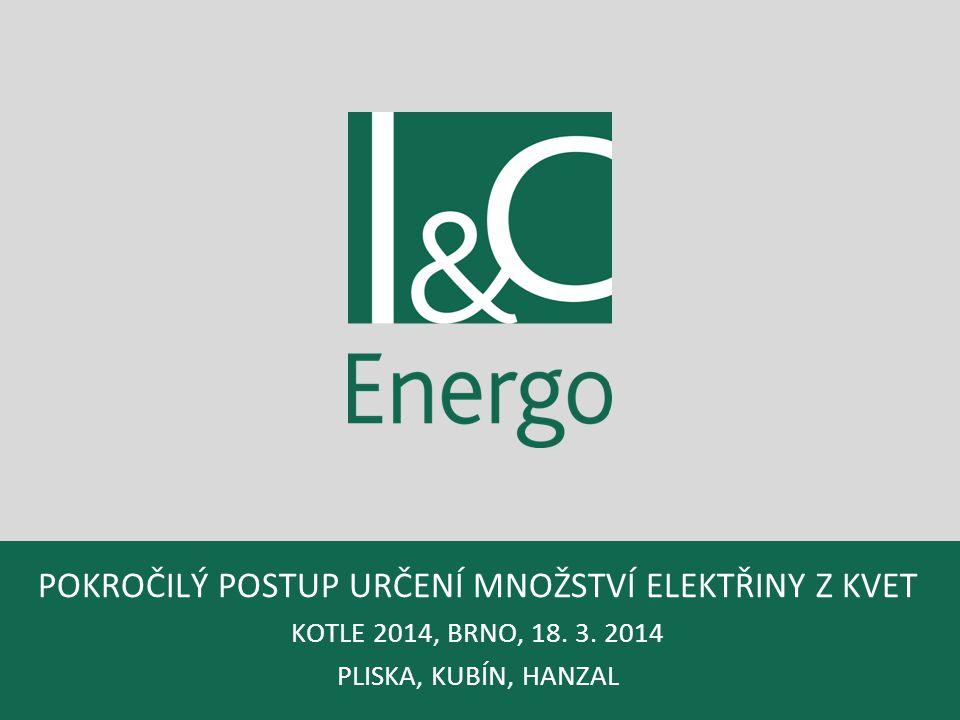 POKROČILÝ POSTUP URČENÍ MNOŽSTVÍ ELEKTŘINY Z KVET KOTLE 2014, BRNO, 18. 3. 2014 PLISKA, KUBÍN, HANZAL