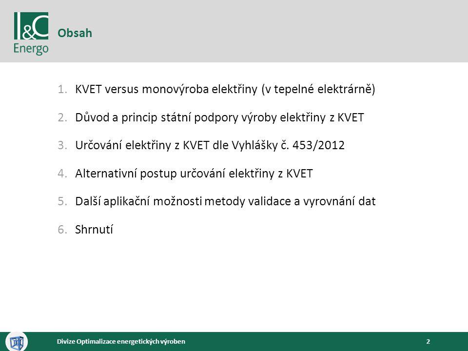 2Divize Optimalizace energetických výroben Obsah 1.KVET versus monovýroba elektřiny (v tepelné elektrárně) 2.Důvod a princip státní podpory výroby ele