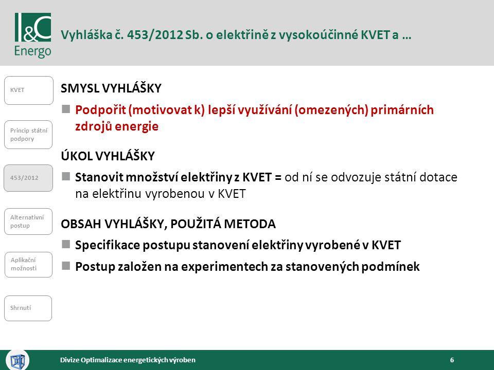 6Divize Optimalizace energetických výroben Vyhláška č. 453/2012 Sb. o elektřině z vysokoúčinné KVET a … KVET Princip státní podpory 453/2012 Alternati