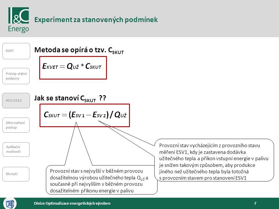 7Divize Optimalizace energetických výroben Experiment za stanovených podmínek KVET Princip státní podpory 453/2012 Alternativní postup Aplikační možno