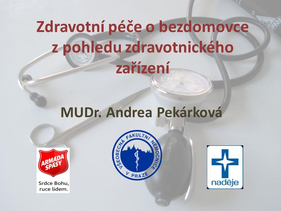 Zdravotní péče o bezdomovce z pohledu zdravotnického zařízení MUDr. Andrea Pekárková