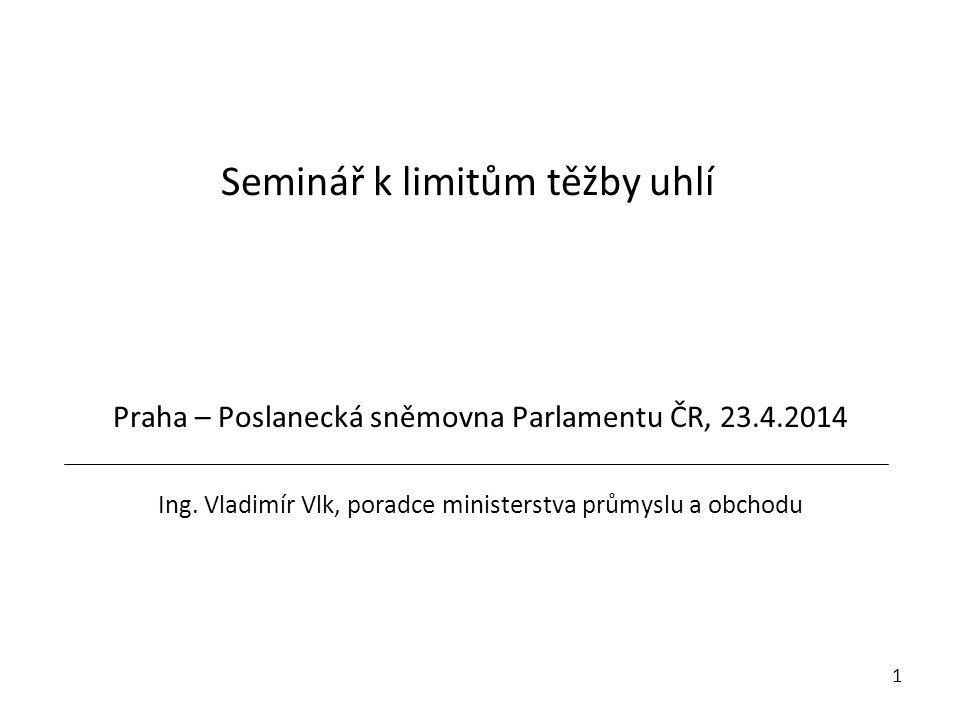 Seminář k limitům těžby uhlí 1 Praha – Poslanecká sněmovna Parlamentu ČR, 23.4.2014 Ing.