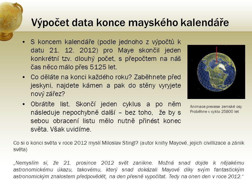 Výpočet data konce mayského kalendáře •S koncem kalendáře (podle jednoho z výpočtů k datu 21. 12. 2012) pro Maye skončil jeden konkrétní tzv. dlouhý p