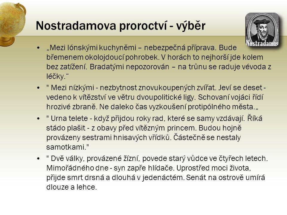 """Nostradamova proroctví - výběr •""""Mezi Iónskými kuchyněmi – nebezpečná příprava. Bude břemenem okolojdoucí pohrobek. V horách to nejhorší jde kolem bez"""