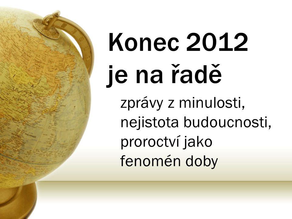 Konec 2012 je na řadě zprávy z minulosti, nejistota budoucnosti, proroctví jako fenomén doby