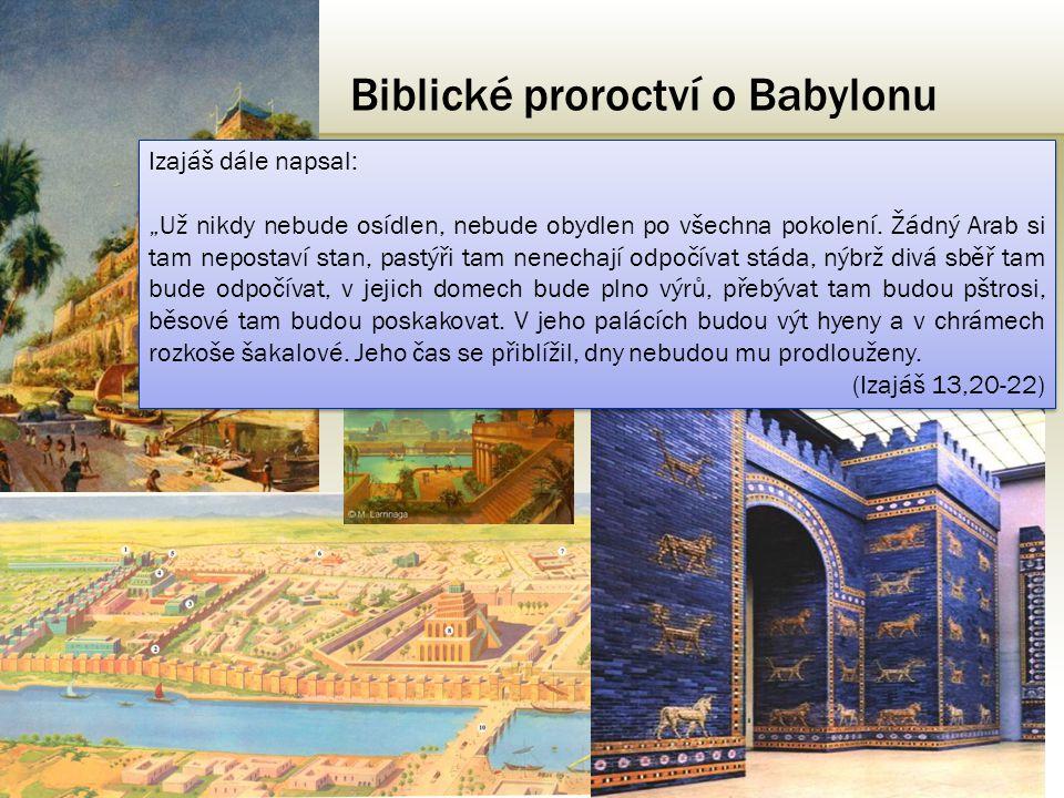 """Biblické proroctví o Babylonu •Biblický prorok Izajáš zapsal cca. 200 let před nástupem Novobabylonské říše následující předpověď: """"Babylón, skvost me"""
