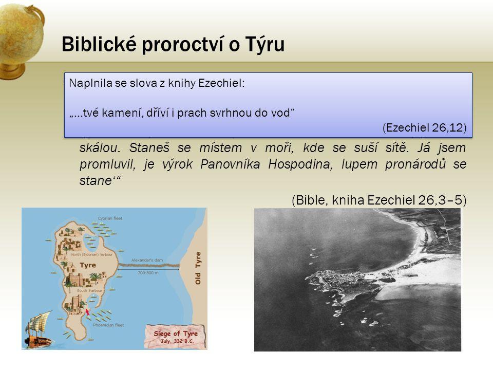 """Biblické proroctví o Týru •Biblický prorok Ezechiel zapsal následující předpověď: """"Proto praví Panovník Hospodin toto: 'Jsem proti tobě, Týre, přivedu"""