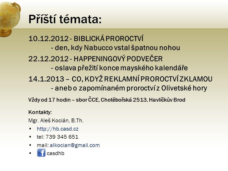 Příští témata: 10.12.2012 - BIBLICKÁ PROROCTVÍ - den, kdy Nabucco vstal špatnou nohou 22.12.2012 - HAPPENINGOVÝ PODVEČER - oslava přežití konce mayské