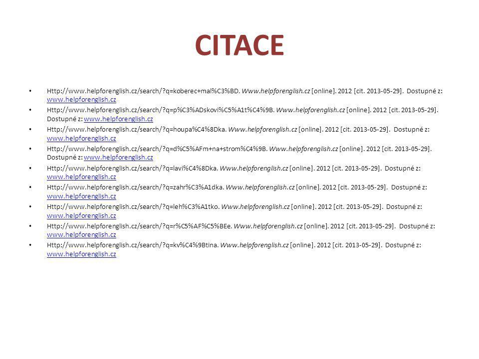 CITACE • Http://www.helpforenglish.cz/search/?q=koberec+mal%C3%BD. Www.helpforenglish.cz [online]. 2012 [cit. 2013-05-29]. Dostupné z: www.helpforengl