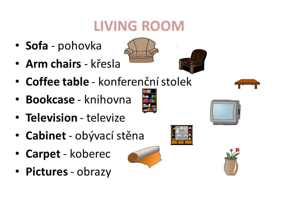 LIVING ROOM • Sofa - pohovka • Arm chairs - křesla • Coffee table - konferenční stolek • Bookcase - knihovna • Television - televize • Cabinet - obývací stěna • Carpet - koberec • Pictures - obrazy