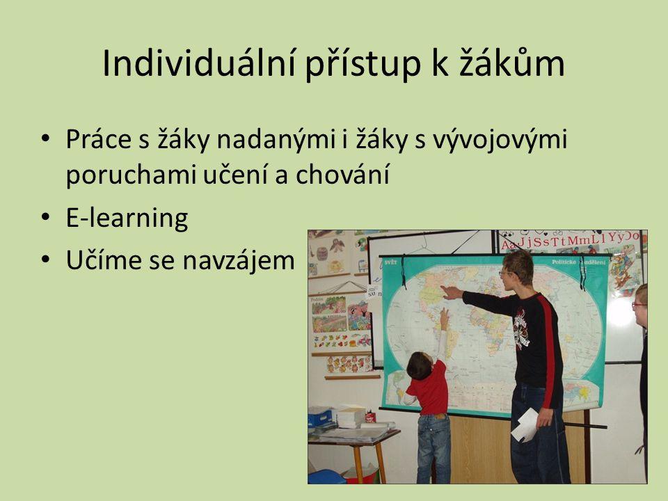 Individuální přístup k žákům • Práce s žáky nadanými i žáky s vývojovými poruchami učení a chování • E-learning • Učíme se navzájem