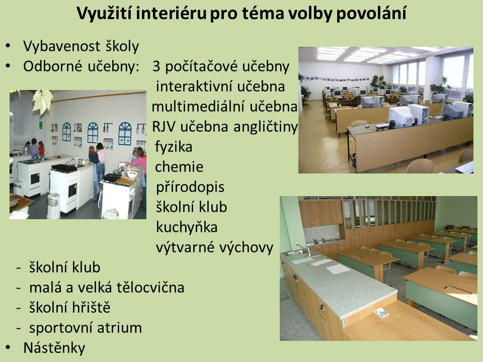 Využití interiéru pro téma volby povolání • Vybavenost školy • Odborné učebny: 3 počítačové učebny interaktivní učebna multimediální učebna RJV učebna