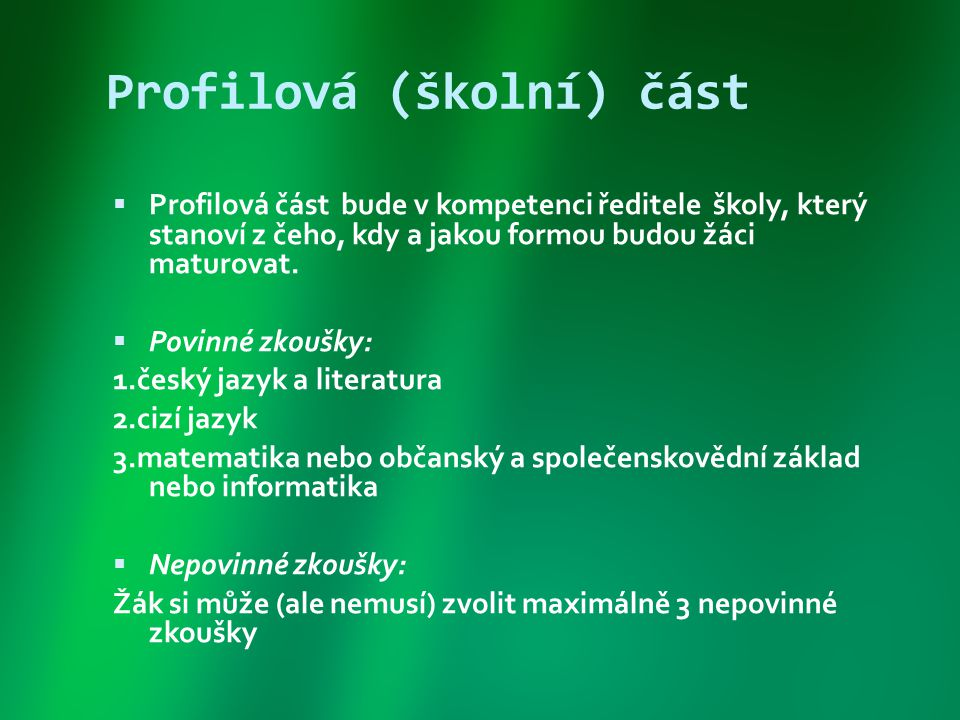 Profilová (školní) část  Profilová část bude v kompetenci ředitele školy, který stanoví z čeho, kdy a jakou formou budou žáci maturovat.  Povinné zk