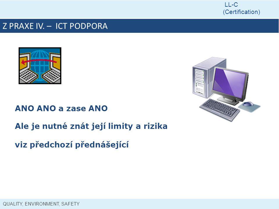 QUALITY, ENVIRONMENT, SAFETY LL-C (Certification) Z PRAXE IV. – ICT PODPORA ANO ANO a zase ANO Ale je nutné znát její limity a rizika viz předchozí př