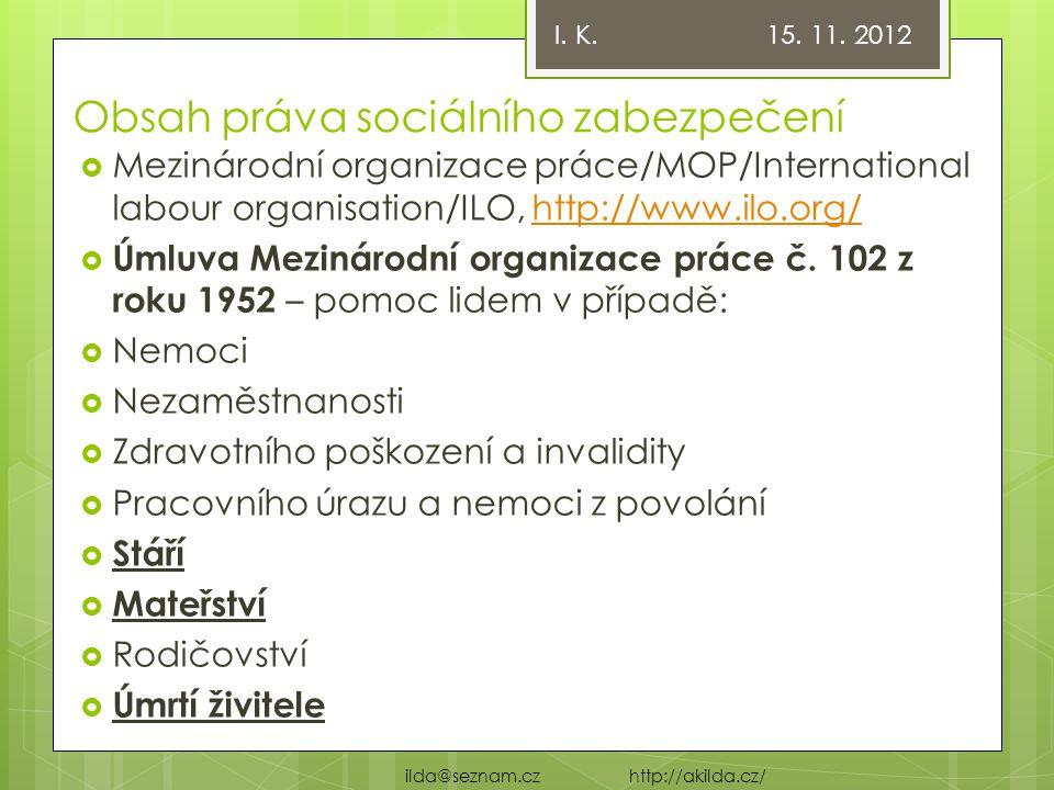 Obsah práva sociálního zabezpečení  Mezinárodní organizace práce/MOP/International labour organisation/ILO, http://www.ilo.org/http://www.ilo.org/ 