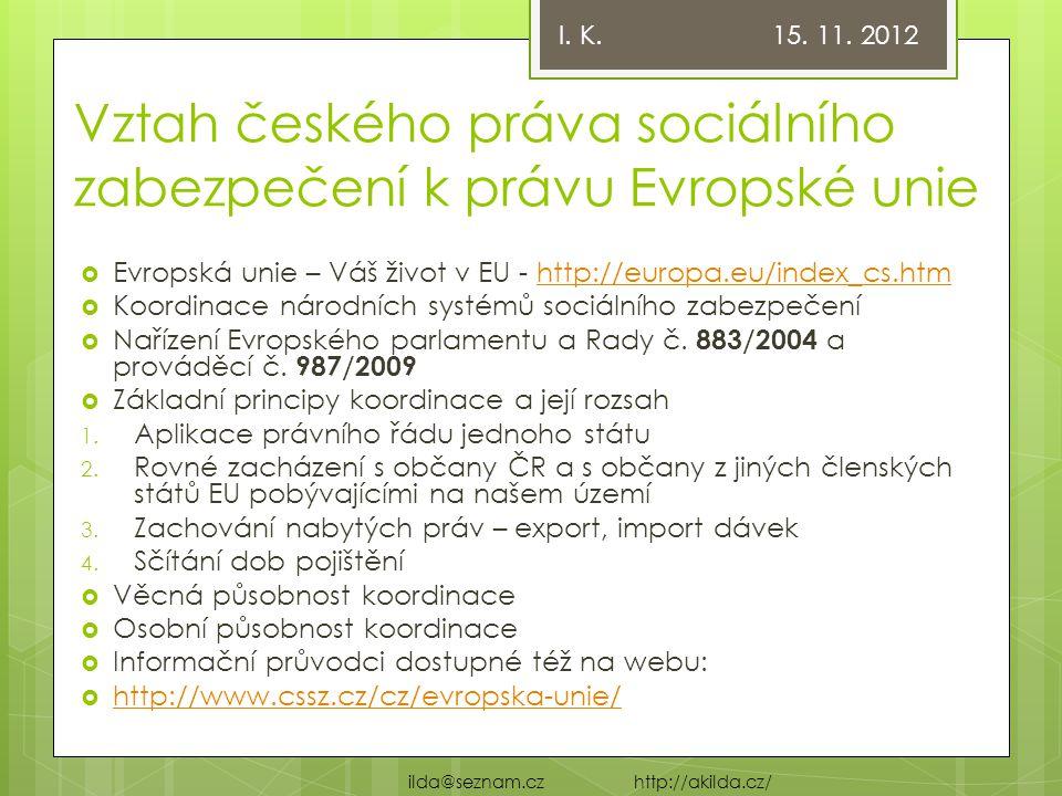 Vztah českého práva sociálního zabezpečení k právu Evropské unie  Evropská unie – Váš život v EU - http://europa.eu/index_cs.htmhttp://europa.eu/inde
