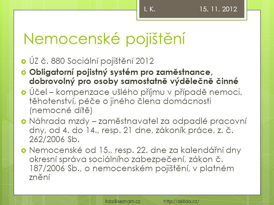 Nemocenské pojištění  ÚZ č. 880 Sociální pojištění 2012  Obligatorní pojistný systém pro zaměstnance, dobrovolný pro osoby samostatně výdělečně činn