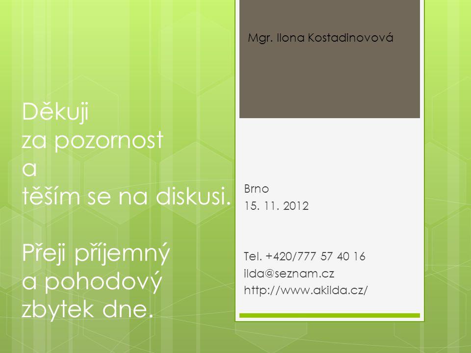Děkuji za pozornost a těším se na diskusi. Přeji příjemný a pohodový zbytek dne. Brno 15. 11. 2012 Tel. +420/777 57 40 16 ilda@seznam.cz http://www.ak