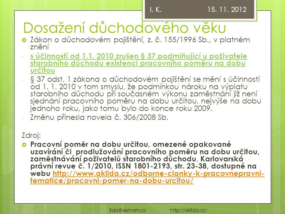Dosažení důchodového věku  Zákon o důchodovém pojištění, z. č. 155/1996 Sb., v platném znění - s účinností od 1.1. 2010 zrušen § 37 podmiňující u pož