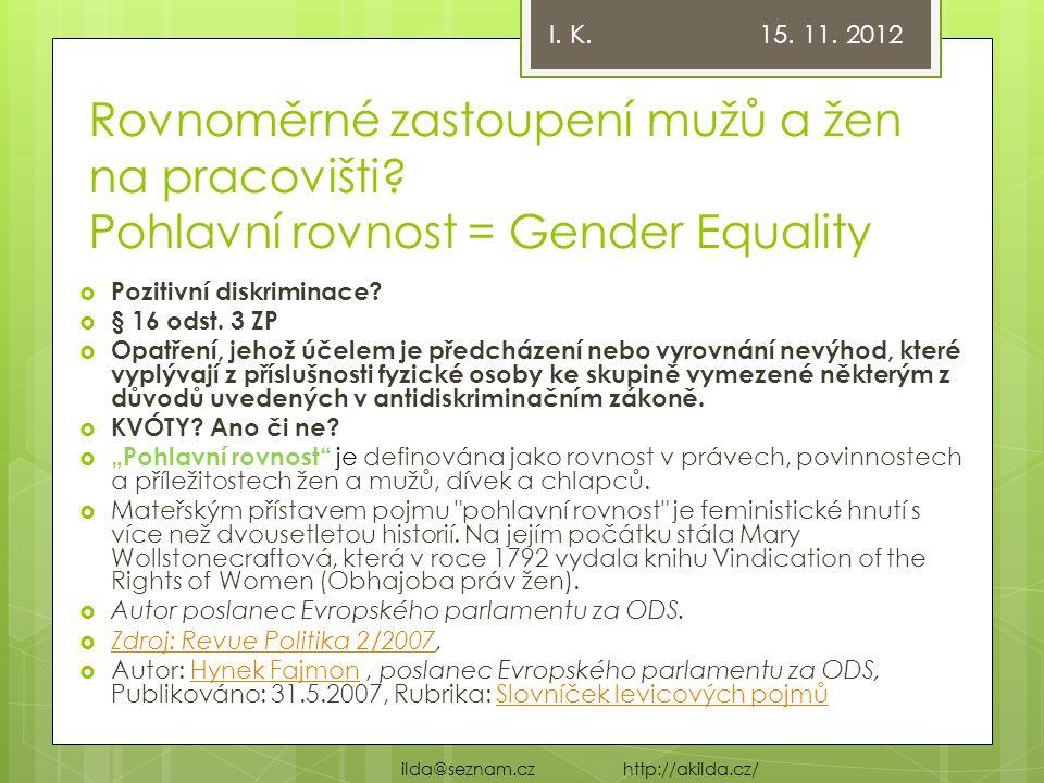 Rovnoměrné zastoupení mužů a žen na pracovišti? Pohlavní rovnost = Gender Equality  Pozitivní diskriminace?  § 16 odst. 3 ZP  Opatření, jehož účele