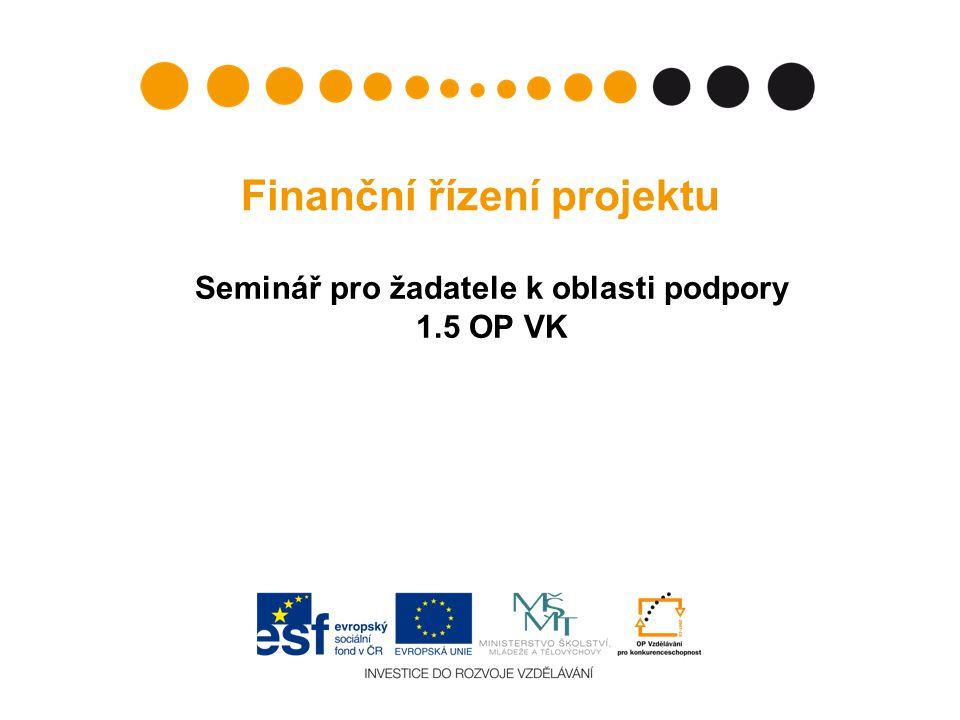 Finanční řízení projektu Seminář pro žadatele k oblasti podpory 1.5 OP VK